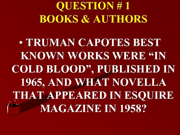 "QUESTION # 1 BOOKS & AUTHORS • TRUMAN CAPOTES BEST KNOWN WORKS WERE ""IN"