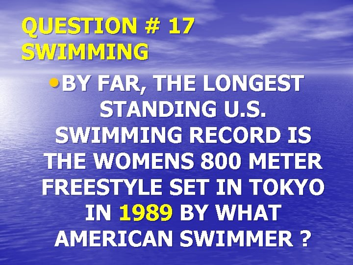 QUESTION # 17 SWIMMING • BY FAR, THE LONGEST STANDING U. S. SWIMMING RECORD