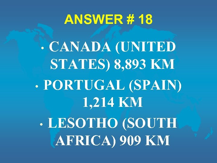 ANSWER # 18 CANADA (UNITED STATES) 8, 893 KM • PORTUGAL (SPAIN) 1, 214