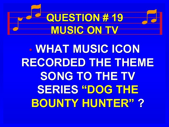 QUESTION # 19 MUSIC ON TV WHAT MUSIC ICON RECORDED THEME SONG TO THE