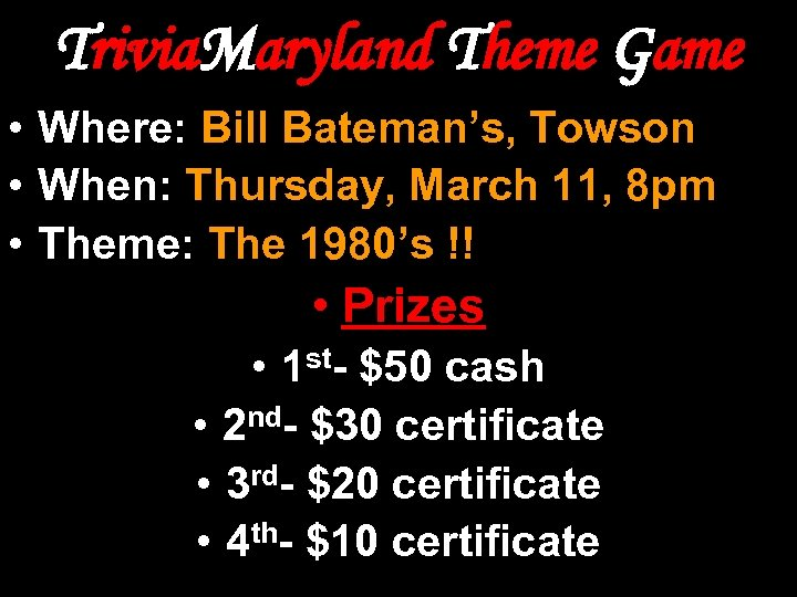 Trivia. Maryland Theme Game • Where: Bill Bateman's, Towson • When: Thursday, March 11,