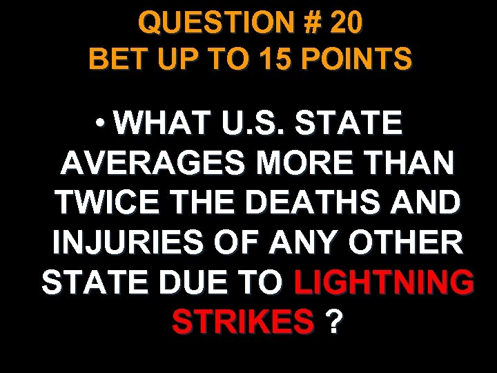 QUESTION # 20 BET UP TO 15 POINTS • WHAT U. S. STATE AVERAGES