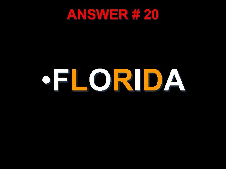 ANSWER # 20 • F L O R I D A