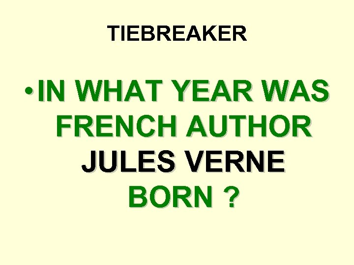 TIEBREAKER • IN WHAT YEAR WAS FRENCH AUTHOR JULES VERNE BORN ?