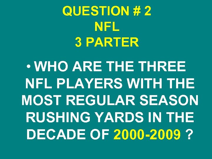 QUESTION # 2 NFL 3 PARTER • WHO ARE THREE NFL PLAYERS WITH THE