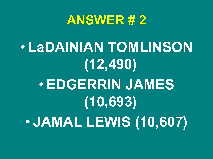 ANSWER # 2 • La. DAINIAN TOMLINSON (12, 490) • EDGERRIN JAMES (10, 693)