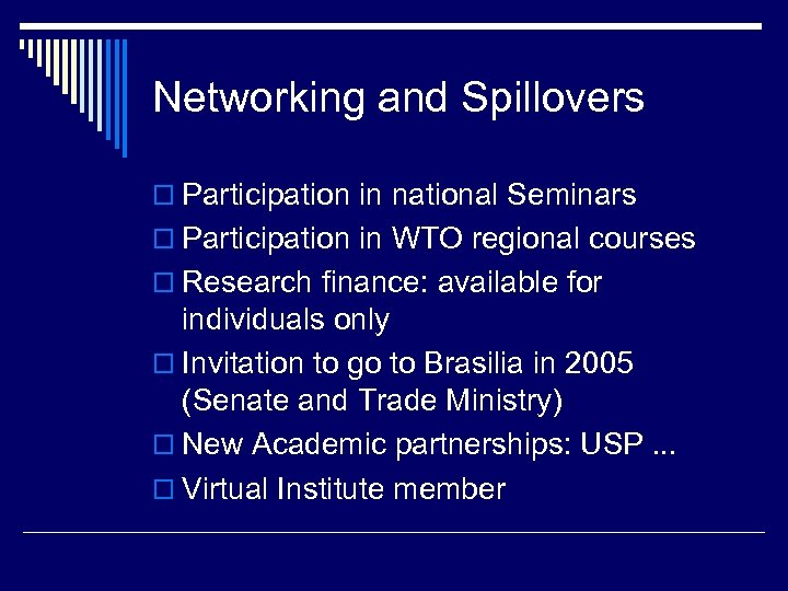 Networking and Spillovers o Participation in national Seminars o Participation in WTO regional courses