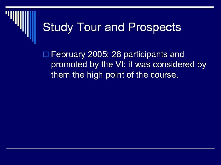 Study Tour and Prospects o February 2005: 28 participants and promoted by the VI: