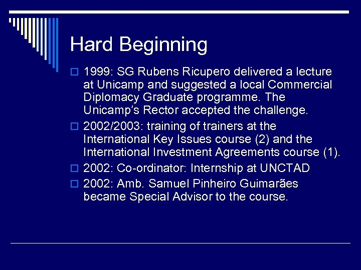 Hard Beginning o 1999: SG Rubens Ricupero delivered a lecture at Unicamp and suggested