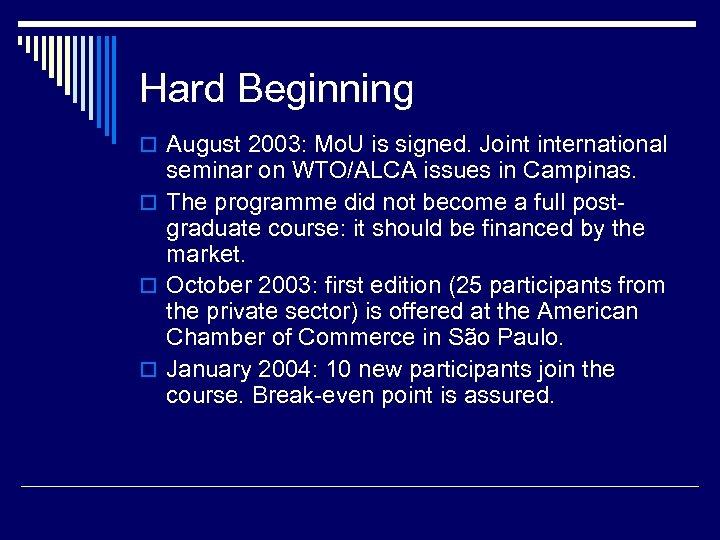 Hard Beginning o August 2003: Mo. U is signed. Joint international seminar on WTO/ALCA