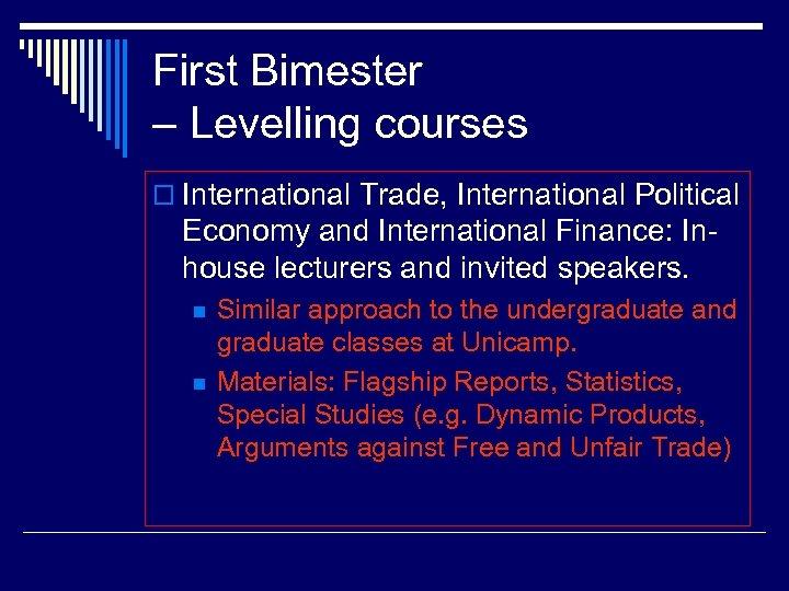 First Bimester – Levelling courses o International Trade, International Political Economy and International Finance: