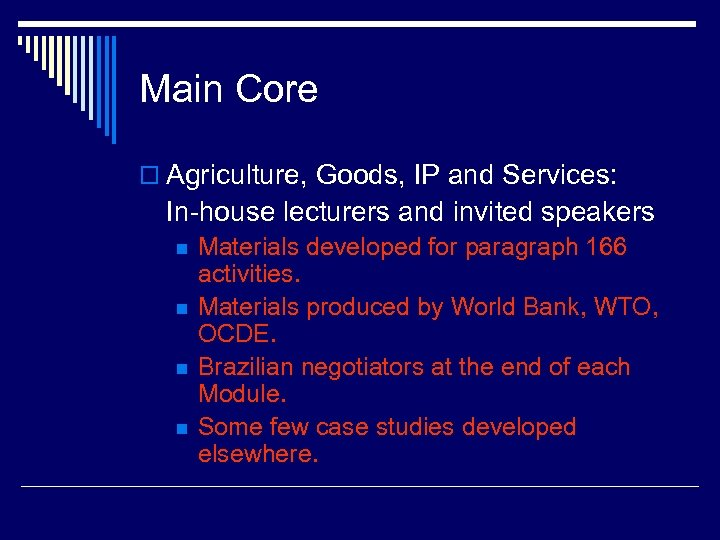 Main Core o Agriculture, Goods, IP and Services: In-house lecturers and invited speakers n
