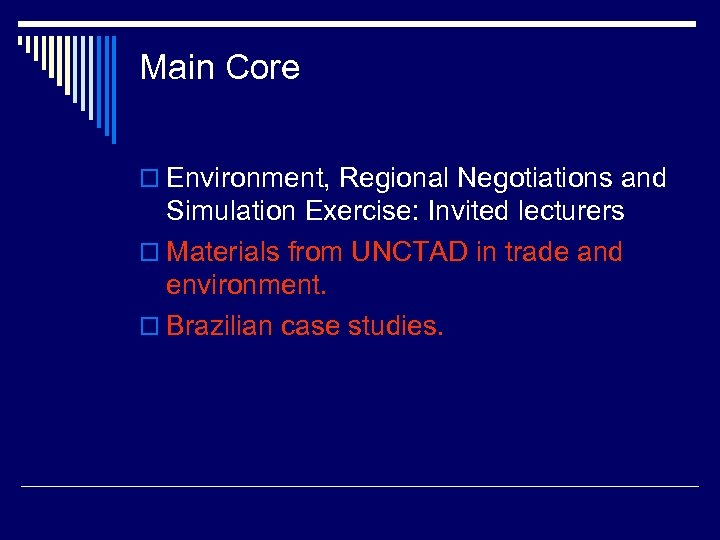 Main Core o Environment, Regional Negotiations and Simulation Exercise: Invited lecturers o Materials from
