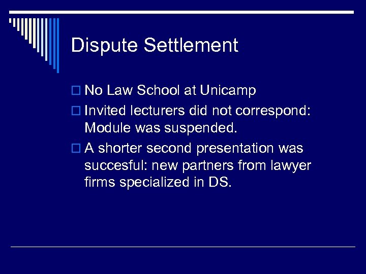 Dispute Settlement o No Law School at Unicamp o Invited lecturers did not correspond: