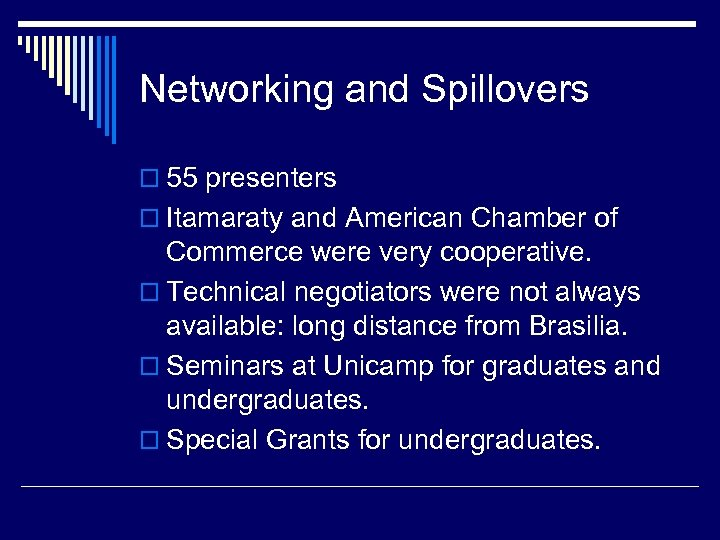 Networking and Spillovers o 55 presenters o Itamaraty and American Chamber of Commerce were