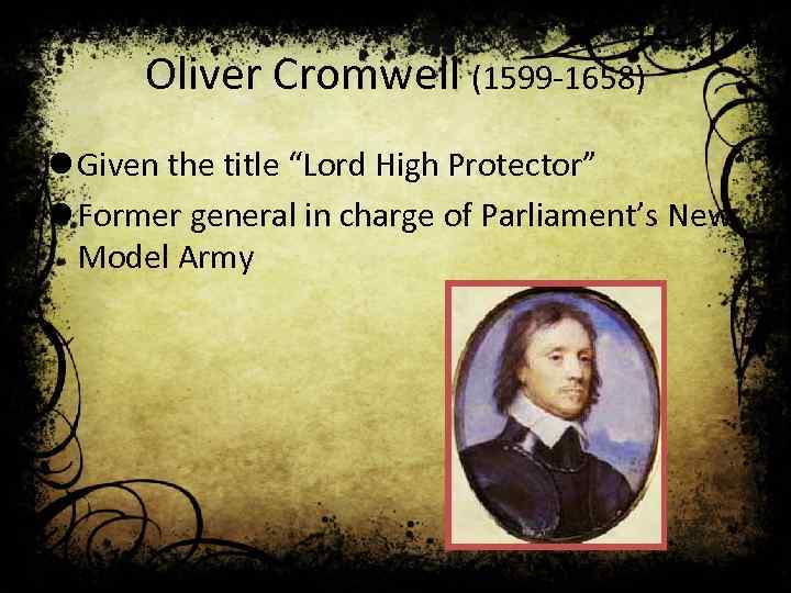 """Oliver Cromwell (1599 -1658) l Given the title """"Lord High Protector"""" l Former general"""