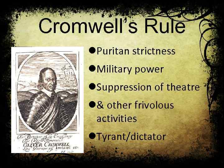 Cromwell's Rule l. Puritan strictness l. Military power l. Suppression of theatre l& other