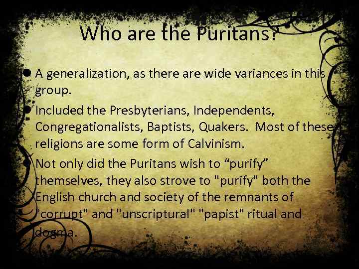 Who are the Puritans? l A generalization, as there are wide variances in this