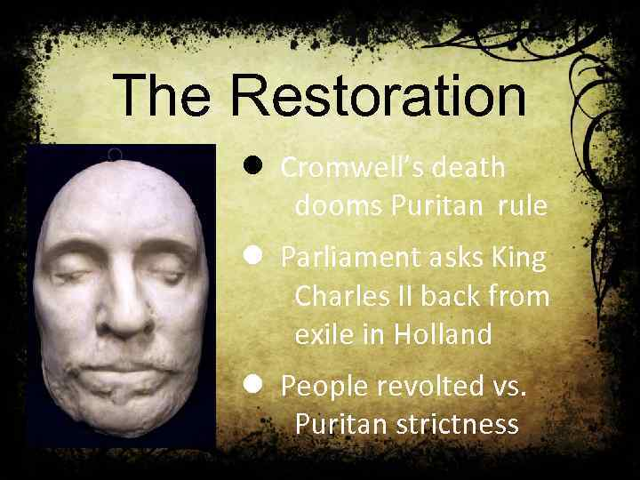 The Restoration l Cromwell's death dooms Puritan rule l Parliament asks King Charles II