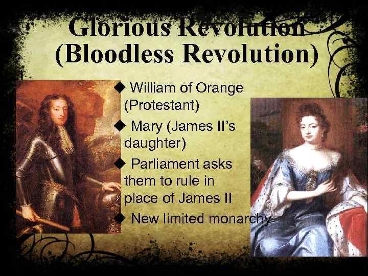 Glorious Revolution (Bloodless Revolution) u William of Orange (Protestant) u Mary (James II's daughter)