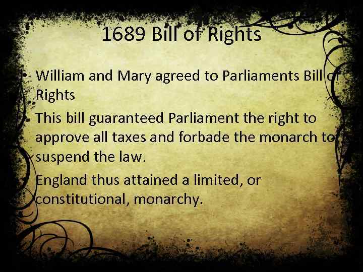 1689 Bill of Rights • William and Mary agreed to Parliaments Bill of Rights