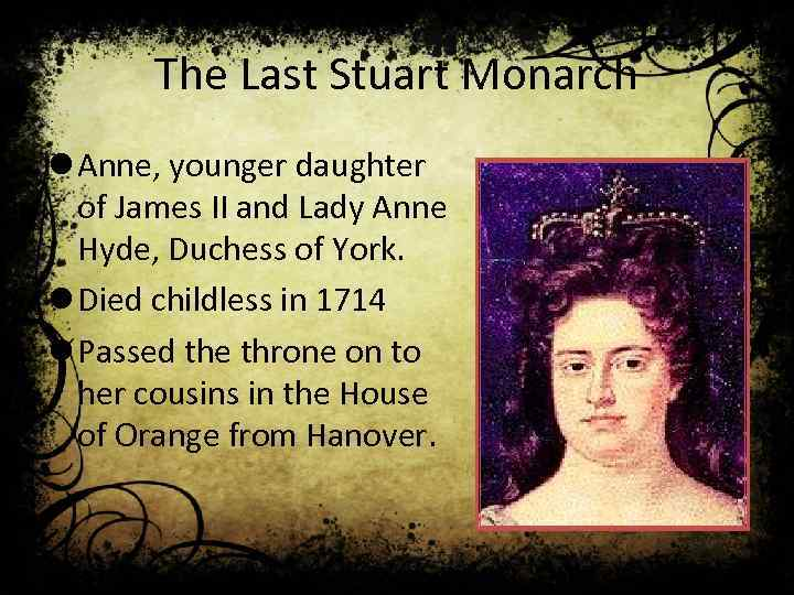 The Last Stuart Monarch l Anne, younger daughter of James II and Lady Anne