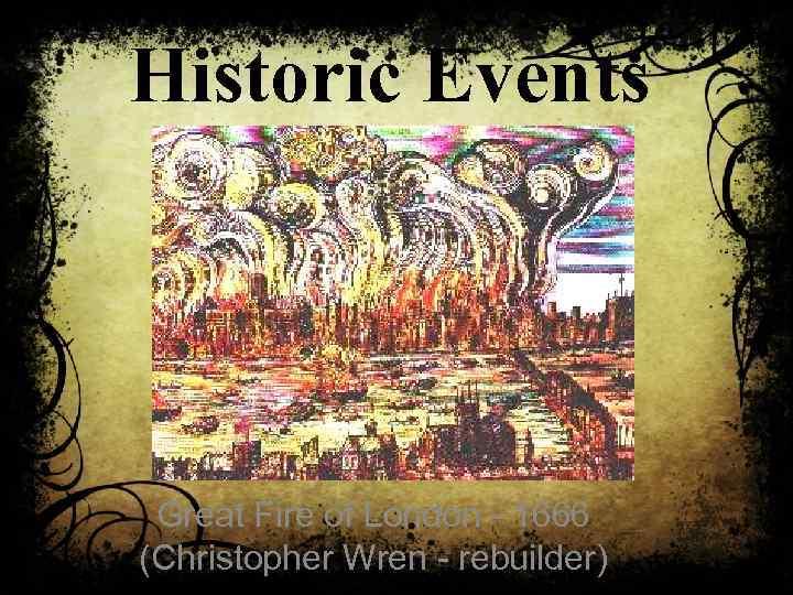 Historic Events Great Fire of London - 1666 (Christopher Wren - rebuilder)