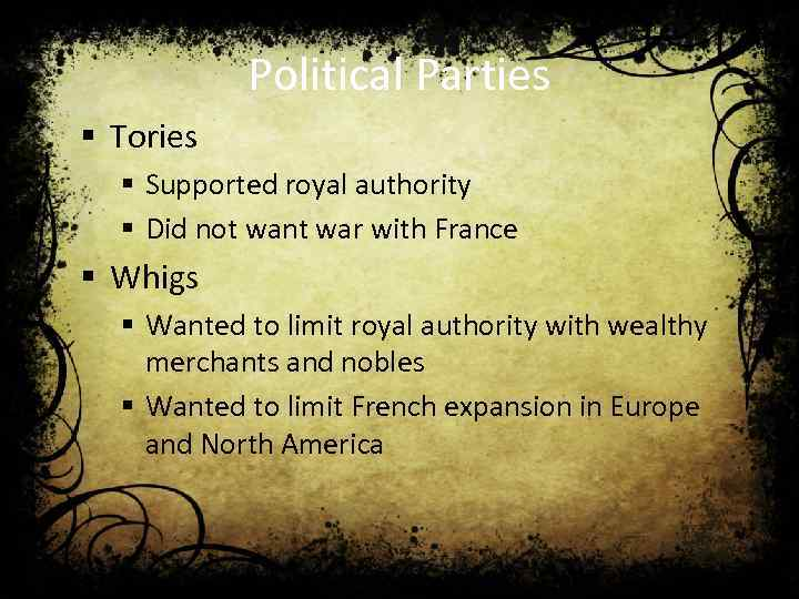Political Parties § Tories § Supported royal authority § Did not want war with