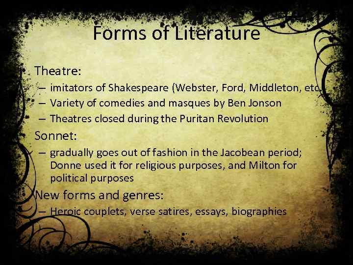 Forms of Literature • Theatre: – imitators of Shakespeare (Webster, Ford, Middleton, etc. )