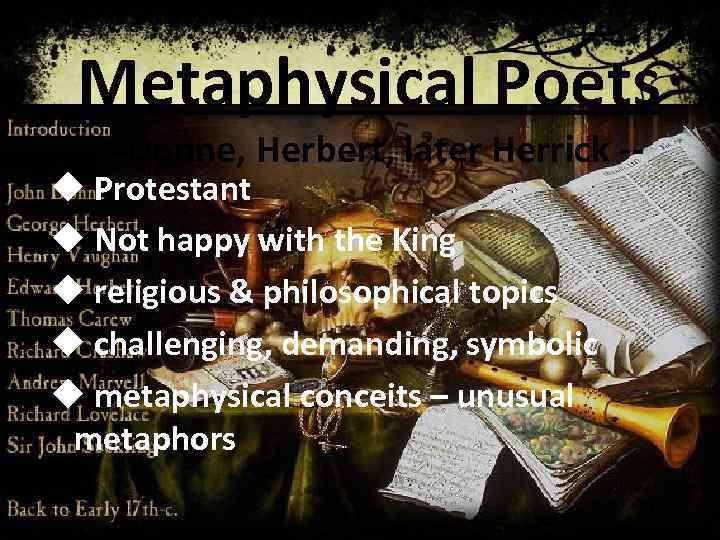 Metaphysical Poets -- Donne, Herbert, later Herrick -- u Protestant u Not happy with