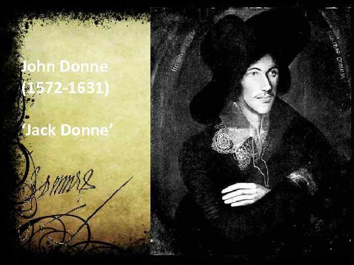 John Donne (1572 -1631) 'Jack Donne'