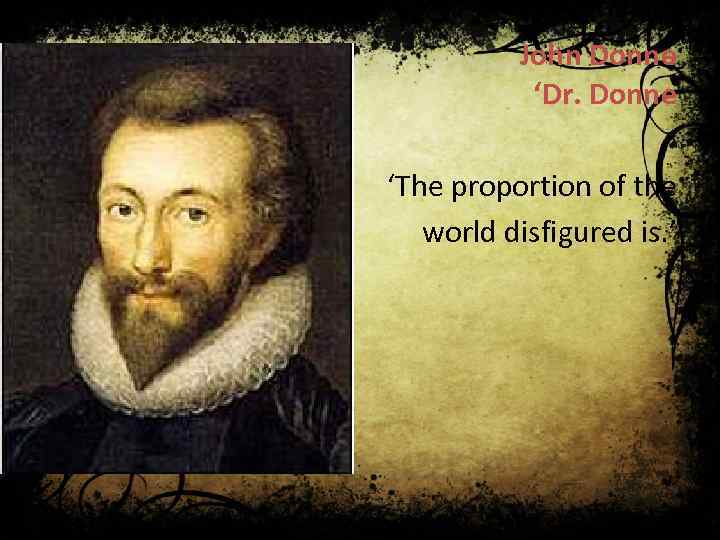John Donne ' 'Dr. Donne 'The proportion of the world disfigured is. '