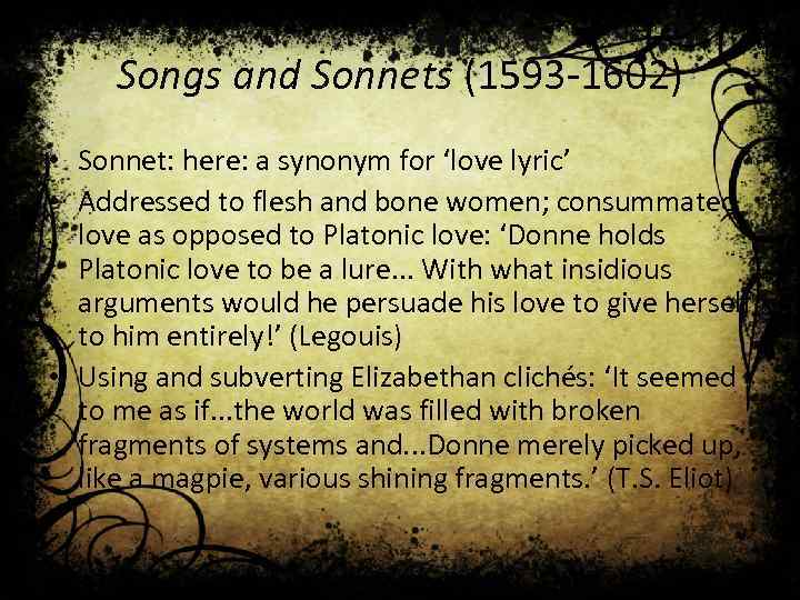 Songs and Sonnets (1593 -1602) • Sonnet: here: a synonym for 'love lyric' •