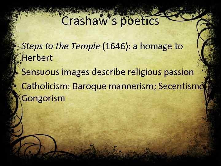 Crashaw's poetics • Steps to the Temple (1646): a homage to Herbert • Sensuous