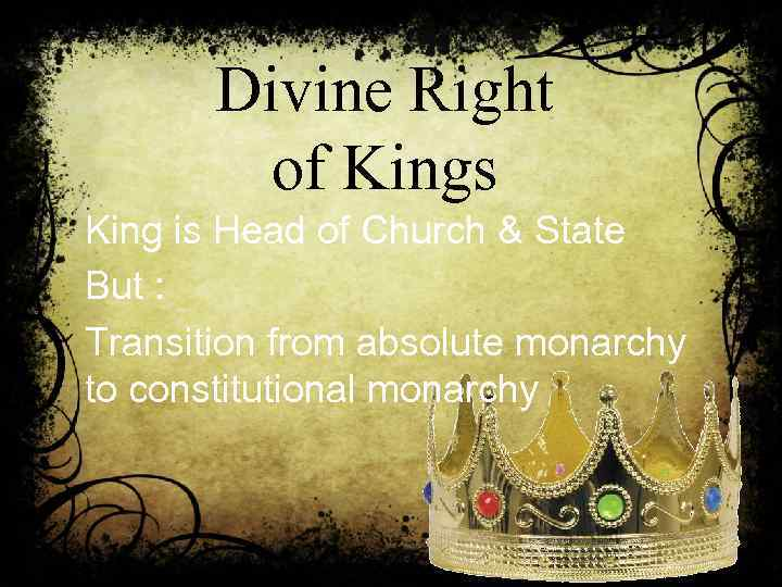 Divine Right of Kings King is Head of Church & State But : Transition