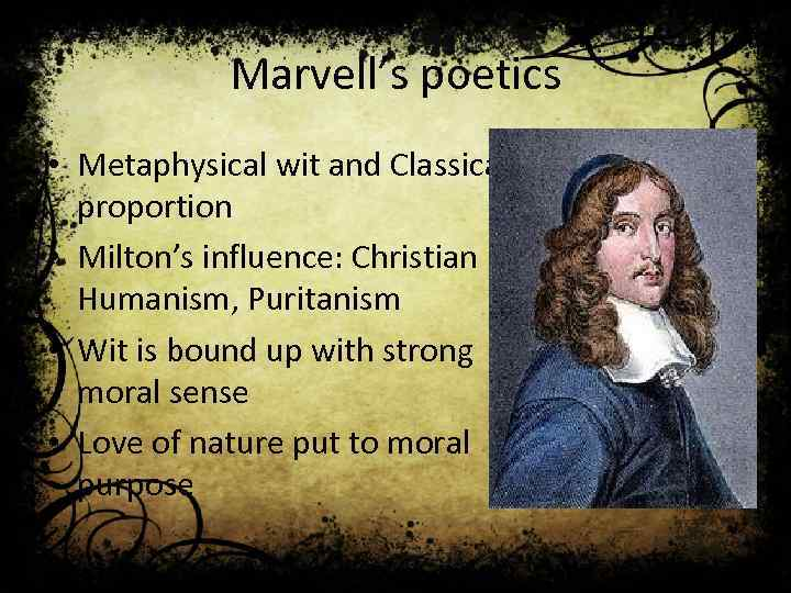 Marvell's poetics • Metaphysical wit and Classical proportion • Milton's influence: Christian Humanism, Puritanism