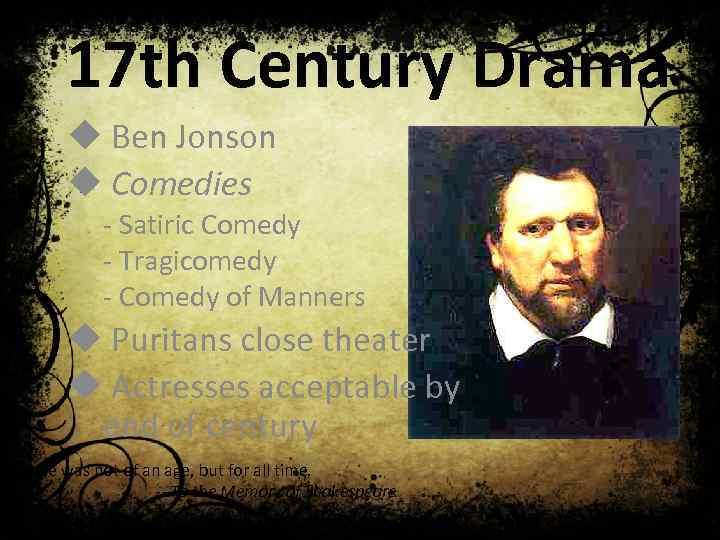 17 th Century Drama u Ben Jonson u Comedies - Satiric Comedy - Tragicomedy