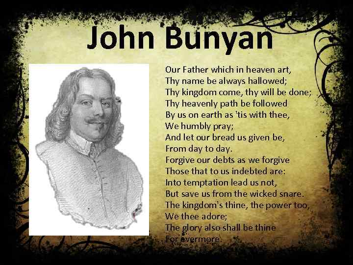 John Bunyan Our Father which in heaven art, Thy name be always hallowed; Thy