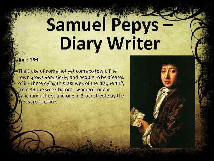 Samuel Pepys – Diary Writer June 15 th The Duke of Yorke not yet