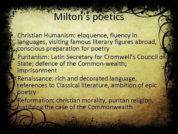 Milton's poetics • Christian Humanism: eloquence, fluency in languages, visiting famous literary figures abroad,