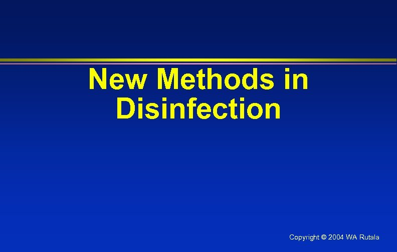 New Methods in Disinfection Copyright © 2004 WA Rutala