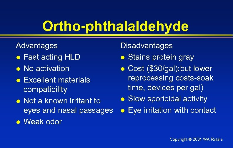 Ortho-phthalaldehyde Advantages Disadvantages l Fast acting HLD l Stains protein gray l No activation