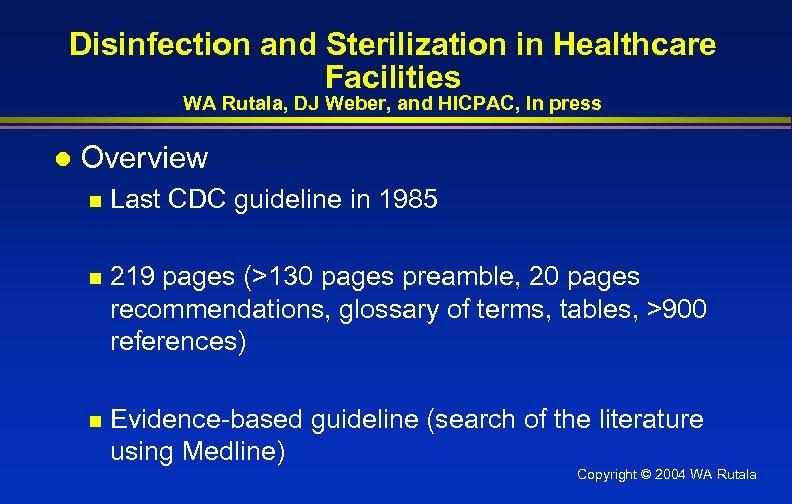 Disinfection and Sterilization in Healthcare Facilities WA Rutala, DJ Weber, and HICPAC, In press