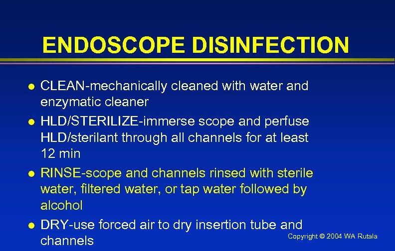 ENDOSCOPE DISINFECTION l l CLEAN-mechanically cleaned with water and enzymatic cleaner HLD/STERILIZE-immerse scope and