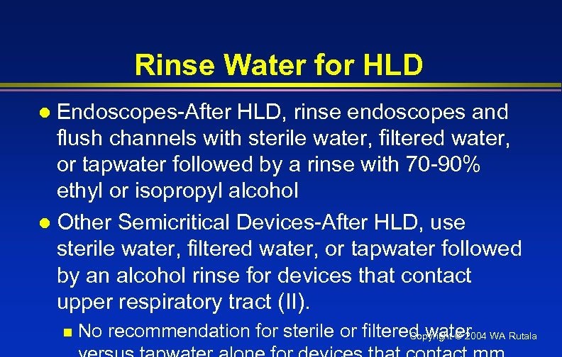 Rinse Water for HLD Endoscopes-After HLD, rinse endoscopes and flush channels with sterile water,