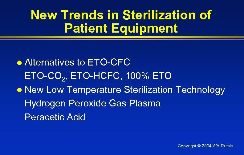 New Trends in Sterilization of Patient Equipment Alternatives to ETO-CFC ETO-CO 2, ETO-HCFC, 100%