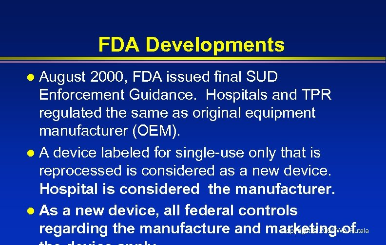FDA Developments August 2000, FDA issued final SUD Enforcement Guidance. Hospitals and TPR regulated