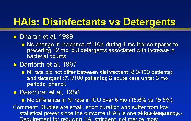 HAIs: Disinfectants vs Detergents l Dharan et al, 1999 n l Danforth et al,