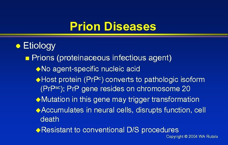 Prion Diseases l Etiology n Prions (proteinaceous infectious agent) u. No agent-specific nucleic acid