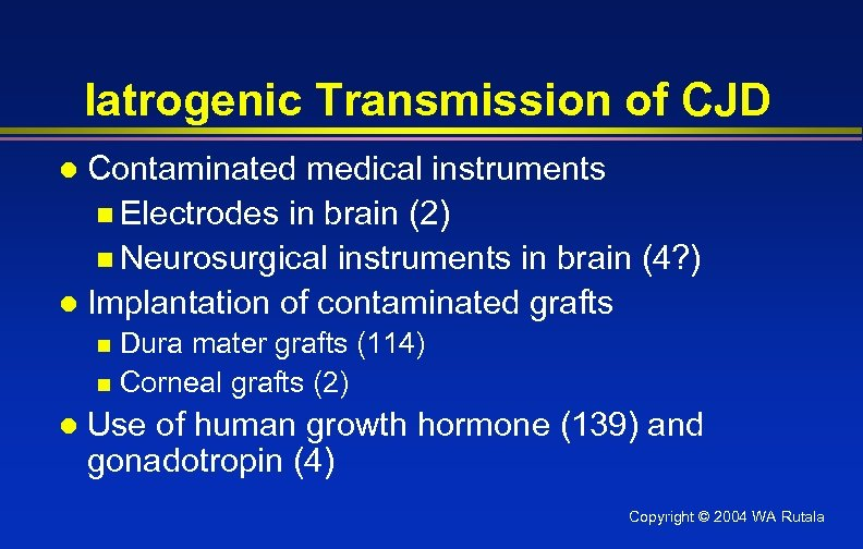 Iatrogenic Transmission of CJD Contaminated medical instruments n Electrodes in brain (2) n Neurosurgical
